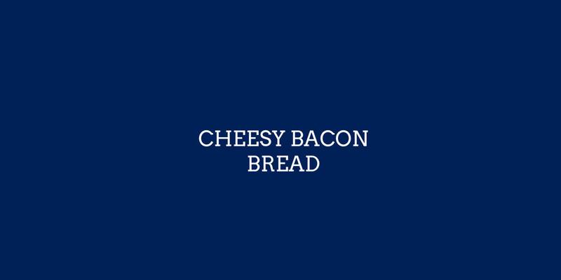 Bacon Cheesy Bread